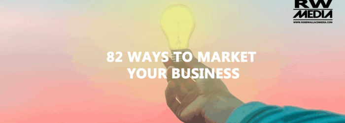 82 Ways To Market Your Business